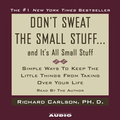Don't Sweat the Small Stuff…and It's All Small Stuff: Simple Ways to Keep the Little Things from Taking Over Your Life Audiobook, by Richard Carlson