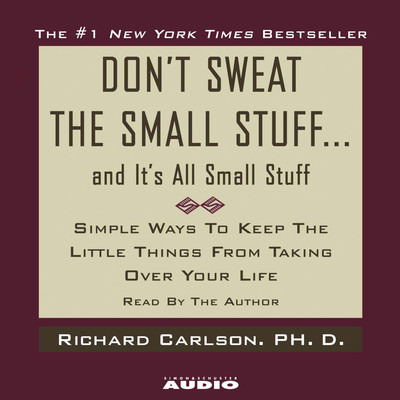 Dont Sweat the Small Stuff...And Its All Small Stuff: Simple Ways to Keep the Little Things From Taking Over Your Life Audiobook, by Richard Carlson