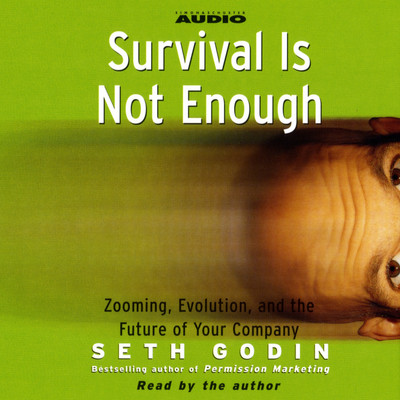 Survival Is Not Enough: Zooming, Evolution, and the Future of Your Company Audiobook, by Seth Godin