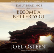 Daily Readings from Become a Better You: Devotions for Improving Your Life Every Day, by Joel Osteen
