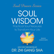 Soul Wisdom: Practical Treasures to Transform Your Life, by Dr. Zhi Gang Sha