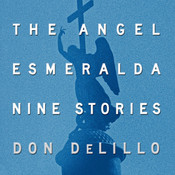 The Angel Esmeralda: Nine Stories, by Don DeLillo