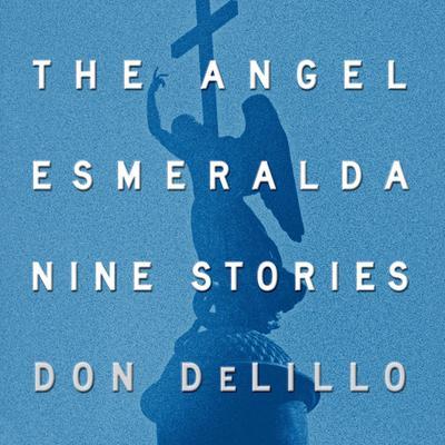 The Angel Esmeralda: Nine Stories Audiobook, by Don DeLillo