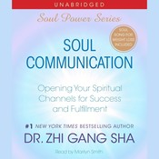 Soul Communication: Opening Your Spiritual Channels for Success and Fulfillment Audiobook, by Zhi Gang Sha, Dr. Zhi Gang Sha