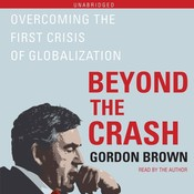 Beyond the Crash: Overcoming the First Crisis of Globalization Audiobook, by Gordon Brown