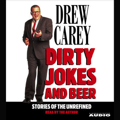 Dirty Jokes and Beer: Stories of the Unrefined Audiobook, by Drew Carey