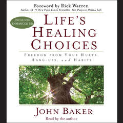 Lifes Healing Choices: Freedom from Your Hurts, Hang-ups, and Habits Audiobook, by John Baker, John F. Baker