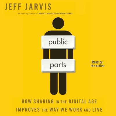 Public Parts: How Sharing in the Digital Age Improves the Way We Work and Live Audiobook, by Jeff Jarvis