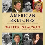 American Sketches: Great Leaders, Creative Thinkers, and Heroes of a Hurricane, by Walter Isaacson
