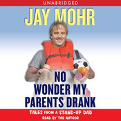 No Wonder My Parents Drank: Tales from a Stand-Up Dad Audiobook, by Jay Mohr