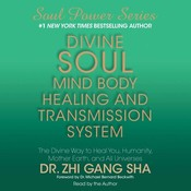 Divine Soul Mind Body Healing and Transmission System: The Divine Way to Heal You, Humanity, Mother Earth, and All Universes Audiobook, by Zhi Gang Sha, Dr. Zhi Gang Sha