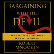 Bargaining with the Devil: When to Negotiate, When to Fight Audiobook, by Robert Mnookin