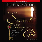 The Secret Things of God: Unlocking the Treasures Reserved for You, by Henry Cloud