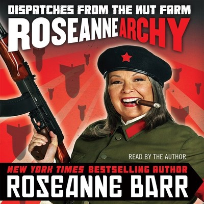 Roseannearchy: Dispatches from the Nut Farm Audiobook, by Roseanne Barr
