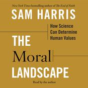 The Moral Landscape: How Science Can Determine Human Values Audiobook, by Sam Harris