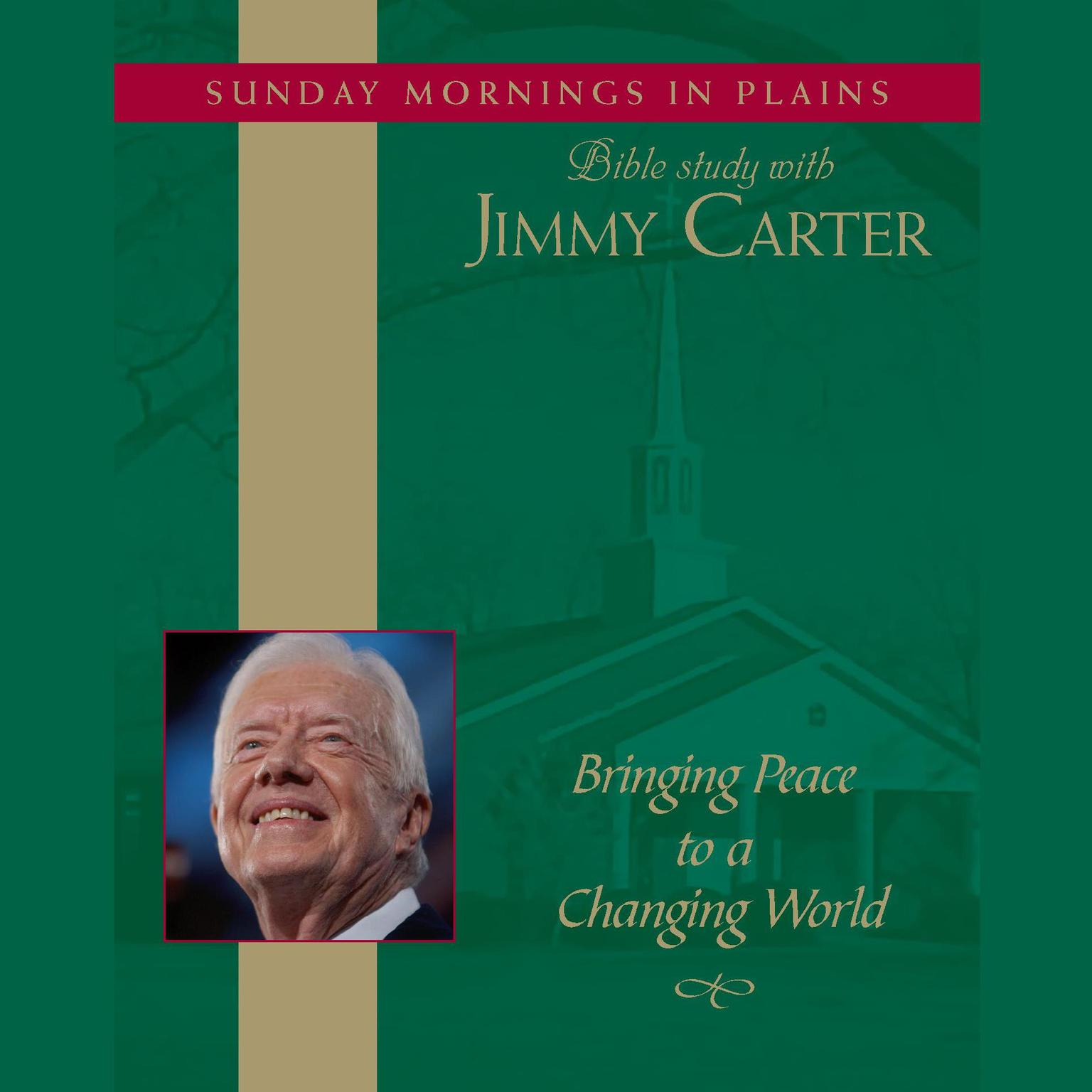 Printable Bringing Peace to a Changing World: Sunday Mornings in Plains: Bible Study with Jimmy Carter Audiobook Cover Art