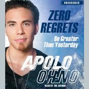 Zero Regrets: Be Greater Than Yesterday Audiobook, by Apolo Anton Ohno
