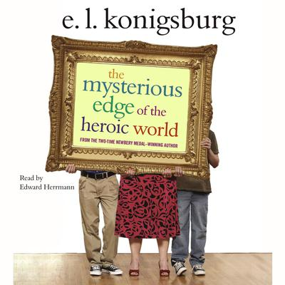 The Mysterious Edge of the Heroic World Audiobook, by E. L. Konigsburg