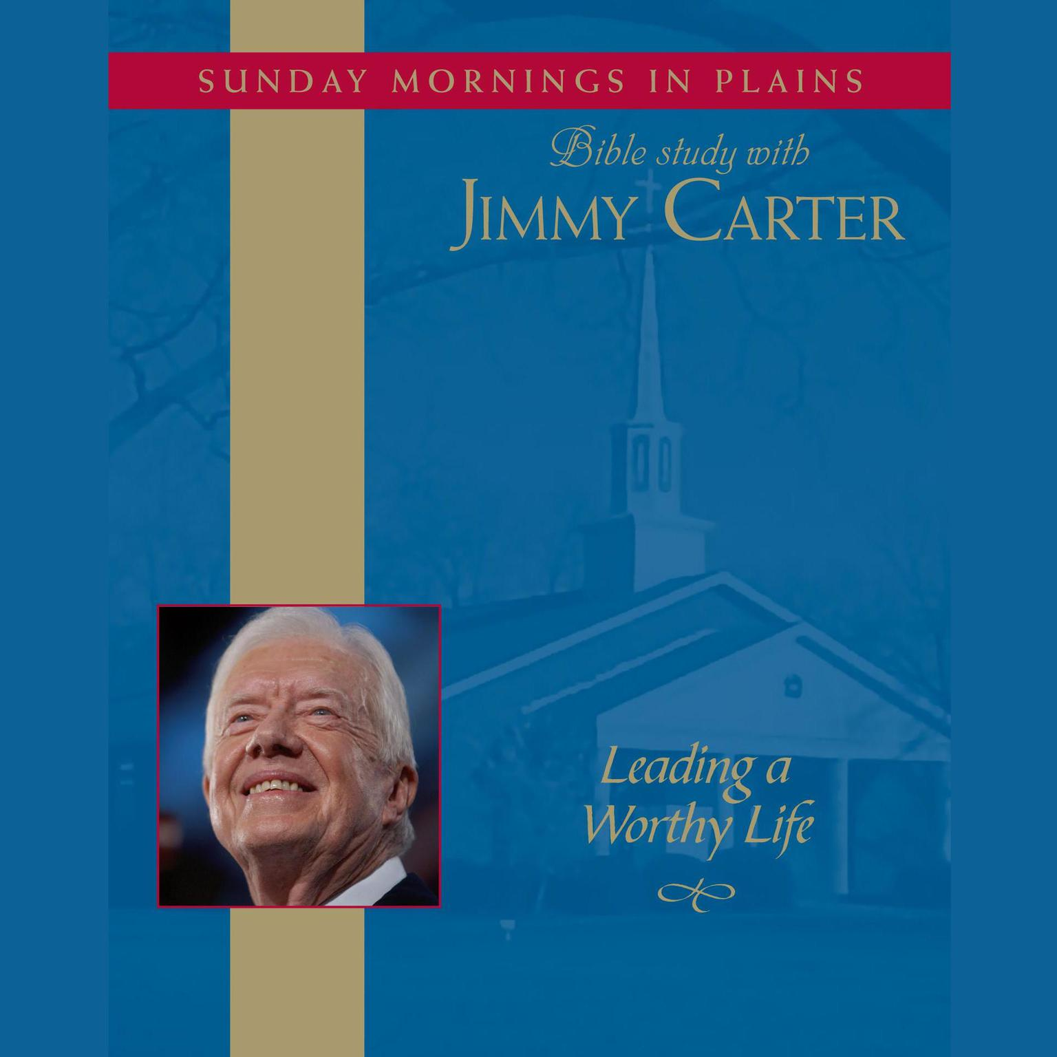 Printable Leading a Worthy Life: Sunday Mornings in Plains: Bible Study with Jimmy Carter Audiobook Cover Art