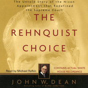 The Rehnquist Choice: The Untold Story of the Nixon Appointment that Red, by John W. Dean
