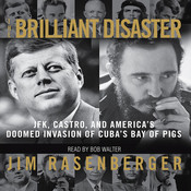 The Brilliant Disaster: JFK, Castro, and Americas Doomed Invasion of Cubas Bay of Pigs, by Jim Rasenberger