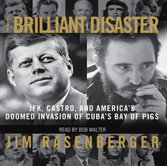 The Brilliant Disaster: JFK, Castro, and Americas Doomed Invasion of Cubas Bay of Pigs Audiobook, by Jim Rasenberger