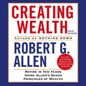 Creating Wealth: Retire in Ten Years Using Allens Seven Principles of Wealth Audiobook, by Robert G. Allen