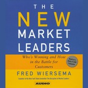 The New Market Leaders: Whos Winning and How in the Battle for Customers, by Fred Wiersema