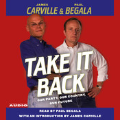 Take It Back: Our Party, Our Country, Our Future Audiobook, by James Carville, Paul Begala
