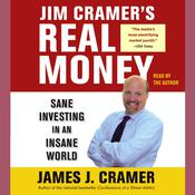 Jim Cramers Real Money: Sane Investing in an Insane World, by James J. Cramer