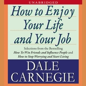 How to Enjoy Your Life and Your Job, by Dale Carnegie and Associates, Inc.