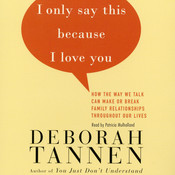 I Only Say This Because I Love You: Talking In Families, by Deborah Tannen