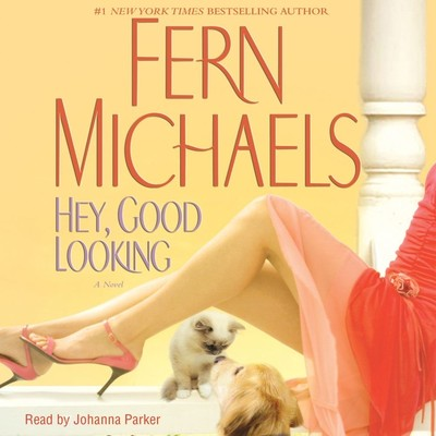Hey, Good Looking: A Novel Audiobook, by Fern Michaels