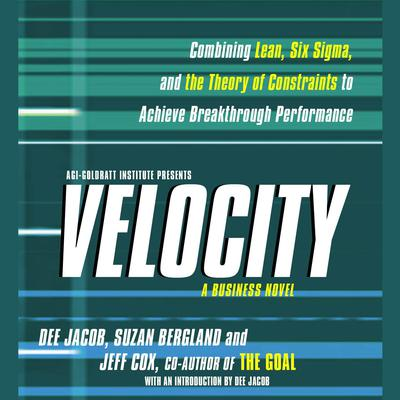Velocity: Combining Lean, Six Sigma and the Theory of Constraints to Achieve Breakthrough Performance - A Business Novel Audiobook, by Dee Jacob