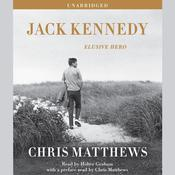Jack Kennedy: Elusive Hero, by Chris Matthews