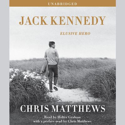 Jack Kennedy: Elusive Hero Audiobook, by Chris Matthews