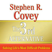 The 3rd Alternative: Solving Lifes Most Difficult Problems, by Stephen R. Covey