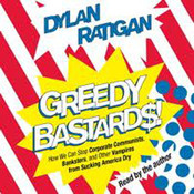 Greedy Bastards: How We Can Stop Corporate Communists, Banksters, and Other Vampires from Sucking America Dry Audiobook, by Dylan Ratigan