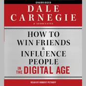 How to Win Friends and Influence People in the Digital Age Audiobook, by Dale Carnegie and Associates, Inc.