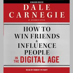 How to Win Friends and Influence People in the Digital Age Audiobook, by Dale Carnegie & Associates, Dale Carnegie and Associates, Inc.