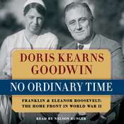 No Ordinary Time: Franklin and Eleanor Roosevelt: The Home Front in World War II, by Doris Kearns Goodwi