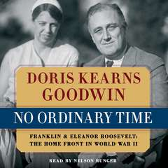 No Ordinary Time: Franklin and Eleanor Roosevelt: The Home Front in World War II Audiobook, by Doris Kearns Goodwin