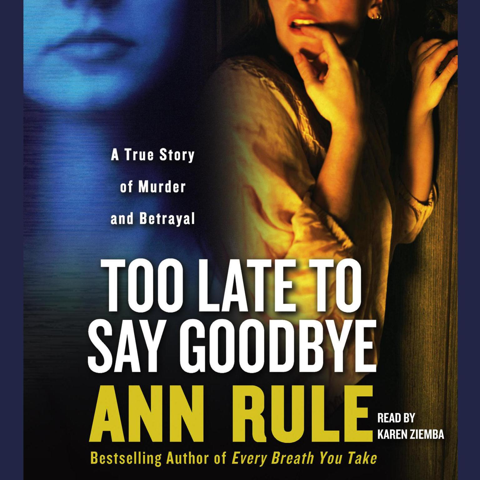 Printable Too Late to Say Goodbye: A True Story of Murder and Betrayal Audiobook Cover Art
