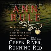 Green River, Running Red: The Real Story of the Green River Killer, America's Deadliest Serial Murderer Audiobook, by Ann Rule