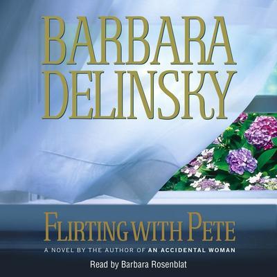 Flirting with Pete Audiobook, by Barbara Delinsky