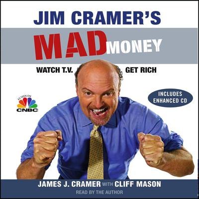 Jim Cramers Mad Money: Watch TV, Get Rich Audiobook, by James J. Cramer
