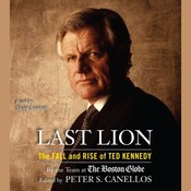 Last Lion: The Fall and Rise of Ted Kennedy, by Peter S. Canellos, Peter S. Canellos