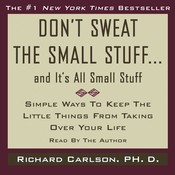 Don't Sweat the Small Stuff…and It's All Small Stuff: Simple Things to Keep the Little Things from Taking Over Your Life, by Richard Carlson