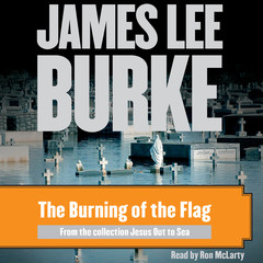 The Burning of the Flag Audiobook, by James Lee Burke