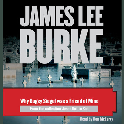 Why Bugsy Siegel Was a Friend of Mine Audiobook, by James Lee Burke
